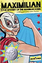 Maximilian & the Mystery of the Guardian Angel (Max's Lucha Libre Adventures #1)