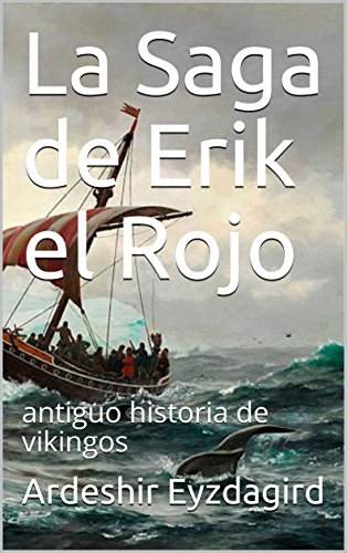 La Saga de Erik el Rojo: antiguo historia de vikingos eBook: Eyzdagird, Ardeshir: Amazon.es: Tienda Kindle