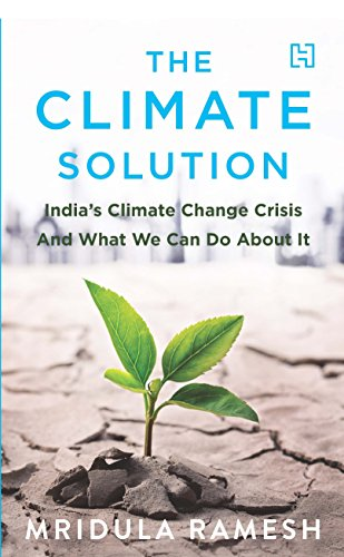 The Climate Solution: India's Climate Change Crisis and What We Can Do About It