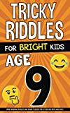 Tricky Riddles for Bright Kids - Age 9: Mind-Bending Riddles and Brain Teasers for 9 Year Old Boys and Girls