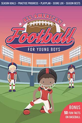 Football For Young Boys • Season Goals • Practice Progress • Playplan • Score Log • Season Bests •: Bonus 50 Fun Facts On American Football • All American