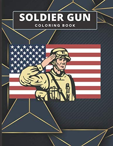 Soldier Gun Coloring Book: Guns Weapons Soldiers Military Masks War Stress Relieving Book Activity Book for Adults Teens Children Relaxation and Activities