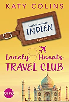 Nächster Halt: Indien: The Lonely Hearts Travel Club von [Katy Colins, Marina Ignatjuk]