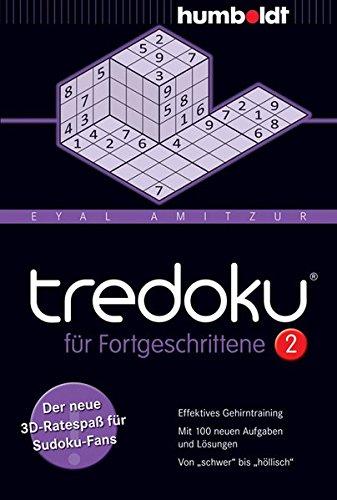 Tredoku für Fortgeschrittene 2: Der neue 3D-Ratespaß für Sudoku-Fans. Effektives Gehirntraining. Mit 100 neuen Aufgaben und Lösungen. Von ... und ... (humboldt - Freizeit & Hobby)