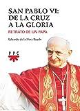 San Pablo VI. De la cruz a la gloria: Retrato de un papa (Fuera de Colección)