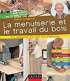 La menuiserie et le travail du bois - J'entretiens, je répare, je construis: J'entretiens, je répare, je construis