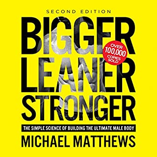 Bigger Leaner Stronger     The Simple Science of Building the Ultimate Male Body              By:                                                                                                                                 Michael Matthews                               Narrated by:                                                                                                                                 Jeff Justus                      Length: 11 hrs and 17 mins     2,937 ratings     Overall 4.5