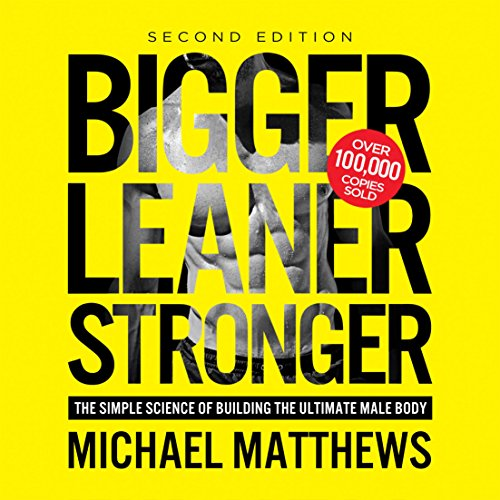 Bigger Leaner Stronger     The Simple Science of Building the Ultimate Male Body              By:                                                                                                                                 Michael Matthews                               Narrated by:                                                                                                                                 Jeff Justus                      Length: 11 hrs and 17 mins     455 ratings     Overall 4.6