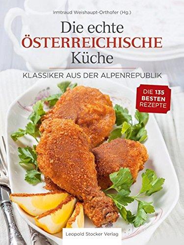 Die echte Österreichische Küche: Klassiker aus der Alpenrepublik - Die...