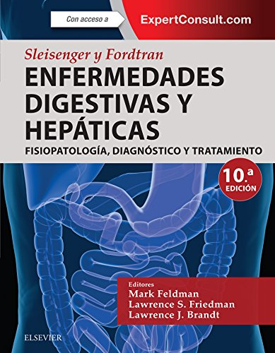 Sleisenger y Fordtran. Enfermedades digestivas y hepáticas: Fisiopatología, diagnóstico y tratami
