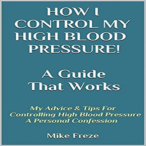 How I Control My Blood Pressure! A Guide That Works audiobook cover art