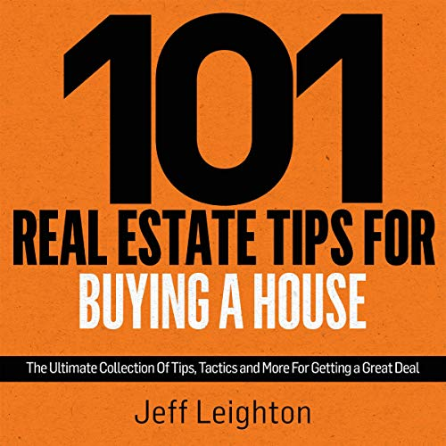 101 Real Estate Tips for Buying a House     The Ultimate Collection of Tips, Tactics, and More for Getting a Great Deal              By:                                                                                                                                 Jeff Leighton                               Narrated by:                                                                                                                                 Adam Dubeau                      Length: 2 hrs and 40 mins     Not rated yet     Overall 0.0