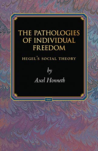 The Pathologies of Individual Freedom: Hegel's Social Theory (Princeton Monographs in Philosophy Book 30) (English Edition)