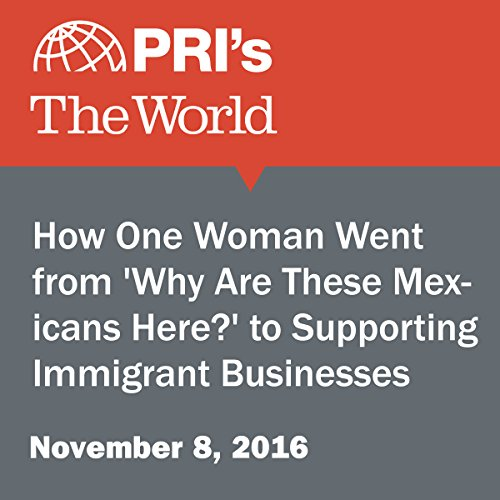 How One Woman Went from 'Why Are These Mexicans Here?' to Supporting Immigrant Businesses audiobook cover art