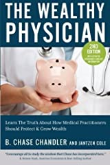 The Wealthy Physician: The Truth About How Medical Practitioners Should Grow & Protect Wealth by B. Chase Chandler (2012-09-13) Paperback