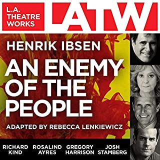 An Enemy of the People                   By:                                                                                                                                 Henrik Ibsen                               Narrated by:                                                                                                                                 Rosalind Ayres,                                                                                        Gregory Harrison,                                                                                        Richard Kind,                   and others                 Length: 1 hr and 54 mins     Not rated yet     Overall 0.0
