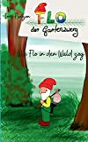 Wie Flo in den Wald zog: Flo der Gartenzwerg