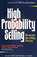 High Probability Selling: Re-Invents the Selling Process