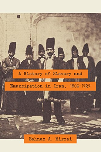 A History of Slavery and Emancipation in Iran, 1800 1929 (English Edition), 1800 1929 (English Edition)