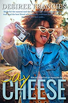 Say Cheese by [Desiree Francies]