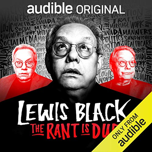 The Rant is Due with Lewis Black                   By:                                                                                                                                 Lewis Black,                                                                                        Audible Comedy                           Length: 2 hrs and 30 mins     75 ratings     Overall 4.3