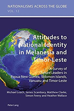 Attitudes to National Identity in Melanesia and Timor-Leste: A Survey of Future Leaders in Papua New Guinea, Solomon Islands, Vanuatu and Timor-Leste