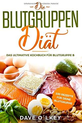 Die Blutgruppendiät: Das ultimative Kochbuch für Blutgruppe B