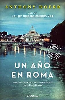Un año en Roma: Una celebración de la vida, de la escritura y de la Ciudad Eterna (Spanish Edition) by [Anthony Doerr]