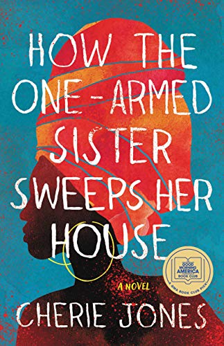 How the One-Armed Sister Sweeps Her House: A Novel (English Edition)