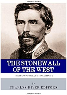 The Stonewall of the West: The Life and Career of General Patrick Cleburne
