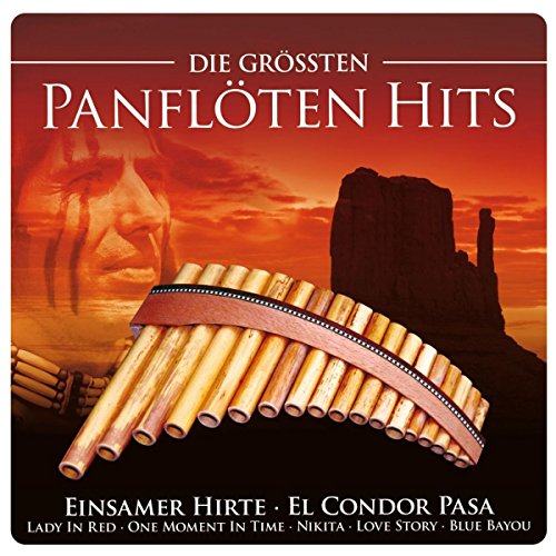 Die Größten Panflöten Hits (inkl. Einsamer Hirte; El Condor Pasa; Lady In Red; One Moment In Time; Blue Bayou; uva.)