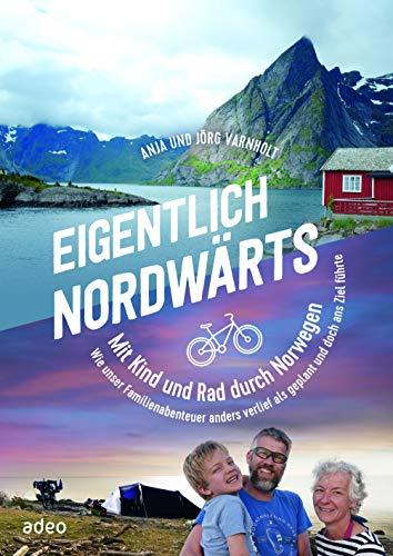 Eigentlich nordwärts: Mit Kind und Rad durch Norwegen. Wie unser Familienabenteuer anders verlief als geplant und doch ans Ziel führte.