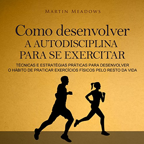 Couverture de Como desenvolver a autodisciplina para se exercitar [How to Develop Self-Discipline to Exercise]