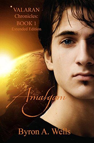 Book: Amalgam, The Valaran Chronicles - Book 1 by Byron A. Wells