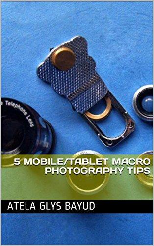 5 Mobile/Tablet Macro Photography Tips (English Edition)
