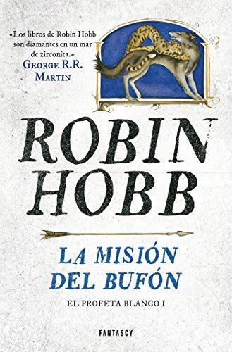 La misión del bufón (El Profeta Blanco 1) de [Robin Hobb]