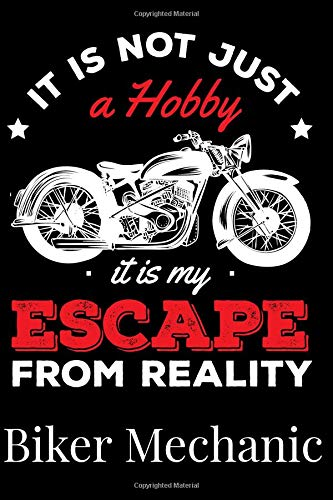 It Is Not Just A Hobby It Is My Escape From Reality Biker Mechanic Notebook
