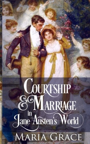 Courtship and Marriage in Jane Austen's World (A Jane Austen Regency Life) (Volume 2)