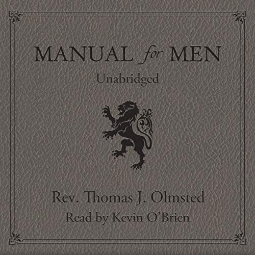 Manual for Men                   By:                                                                                                                                 Reverend Thomas J. Olmsted                               Narrated by:                                                                                                                                 Kevin O'Brien                      Length: 7 hrs and 22 mins     Not rated yet     Overall 0.0
