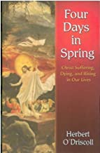 Four Days in Spring: Christ Suffering, Dying, and Rising in Our Lives by Herbert O'Driscoll (2007-02-28)