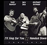 I'll Sing for You & Handed Down, Together