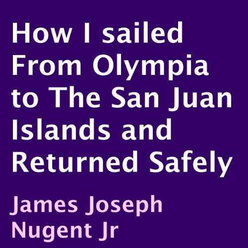 How I Sailed from Olympia to the San Juan Islands and Returned Safely audiobook cover art