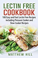 Lectin Free Cookbook: 100 Easy and Fast Lectin Free Recipes Including Pressure Cooker and Slow Cooker Recipes