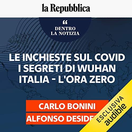 Le inchieste sul Covid: I segreti di Wuhan. Italia, L'ora zero copertina