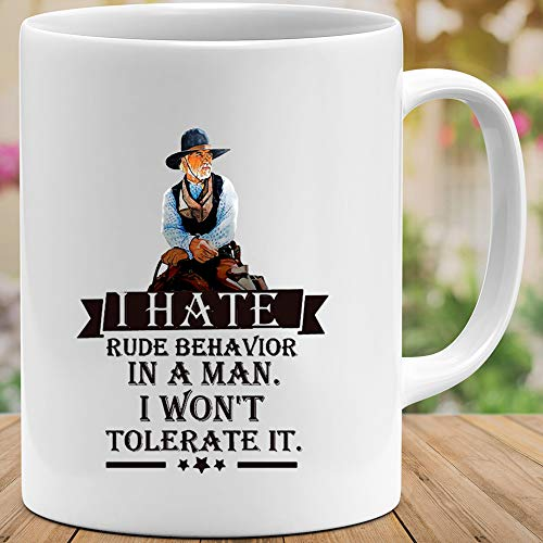 Lonesome Dove quote I hate rude behavior in a man i won't tolerate it Gift Coffee Mugs
