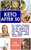 KETO AFTER 50: The ultimate Ketogenic diet guide for women over 50. Includes easy and tasty recipes and 30 days meals program to lose weight, boost energy, prevent diseases and stay healthy