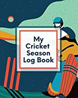 My Cricket Season Log Book: For Players - Coaches - Outdoor Sports