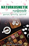 Naturkosmetik #selfmade: genial, günstig, gesund