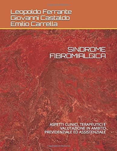 SINDROME FIBROMIALGICA: ASPETTI CLINICI, TERAPEUTICI E VALUTAZIONE IN AMBITO PREVIDENZIALE ED ASSISTENZIALE