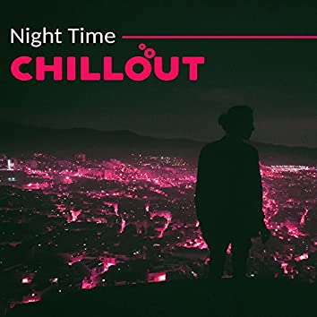 Night Time Chillout – Sexy Chill Lounge, Erotic Chill Out Vibrations, Summer Night